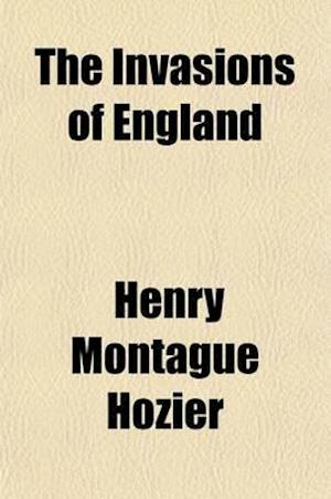The Invasions of England (Volume 2); A History of the Past, with Lessons for the Future af Henry Montague Hozier
