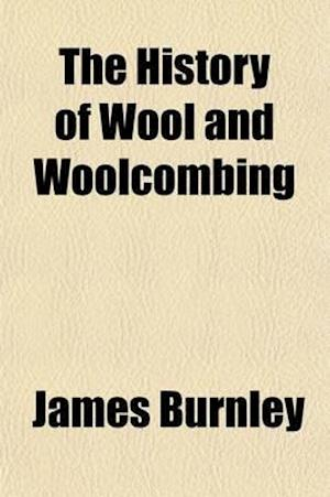 The History of Wool and Woolcombing af James Burnley