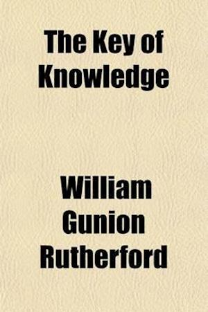 The Key of Knowledge; Sermons Preached in Abbey to Westminster Boys af William Gunion Rutherford