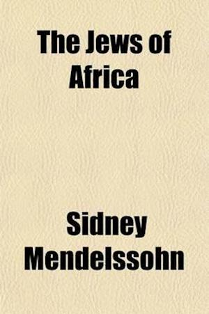 The Jews of Africa; Especially in the Sixteenth and Seventeenth Centuries, by Sidney Mendelssohn with a Protrait of the Author af Sidney Mendelssohn