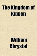 The Kingdom of Kippen; Its History and Traditions af William Chrystal
