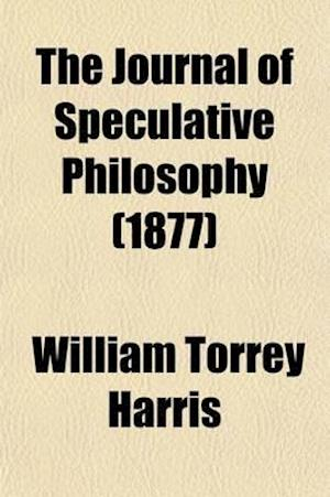 The Journal of Speculative Philosophy (Volume 11) af William Torrey Harris