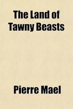 The Land of Tawny Beasts af Pierre Mael, Pierre Mal