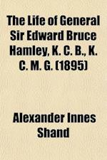 The Life of General Sir Edward Bruce Hamley, K. C. B., K. C. M. G. (Volume 2) af Alexander Innes Shand