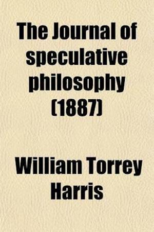 The Journal of Speculative Philosophy (Volume 21) af William Torrey Harris