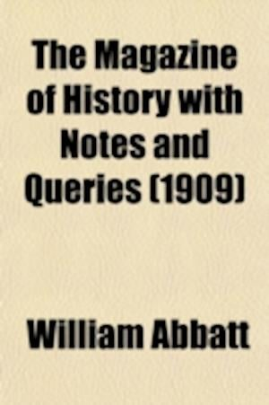 The Magazine of History with Notes and Queries (Volume 10) af William Abbatt