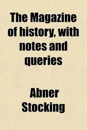 The Magazine of History, with Notes and Queries (Volume 73-76) af Abner Stocking