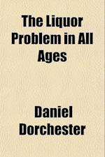 The Liquor Problem in All Ages af Daniel Dorchester