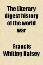 The Literary Digest History of the World War Volume 4; Compiled from Original and Contemporary Sources American, British, French, German, and Others af Francis Whiting Halsey