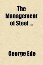 The Management of Steel af George Ede