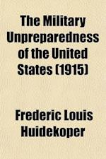 The Military Unpreparedness of the United States; A History of American Land Forces from Colonial Times Until June 1, 1915 af Frederic Louis Huidekoper