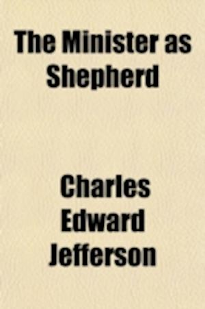 The Minister as Shepherd af Charles Edward Jefferson