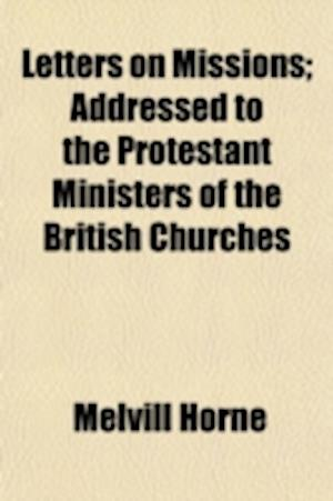 Letters on Missions; Addressed to the Protestant Ministers of the British Churches af Melvill Horne