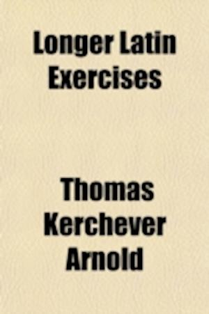 Longer Latin Exercises af Thomas Kerchever Arnold