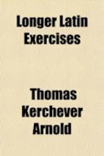 Longer Latin Exercises af Thomas Kerchever Arnold