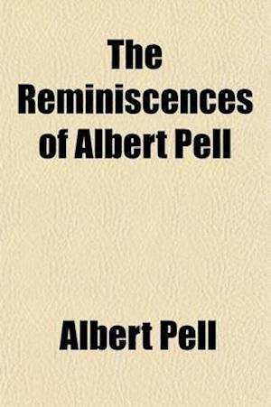 The Reminiscences of Albert Pell; Sometime M.P. for South Leicestershire af Albert Pell