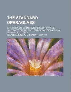 The Standard Operaglass; Detailed Plots of One Hundred and Fifty-Five Celebrated Operas, with Critical and Biographical Remarks, Dates, Etc af Charles Annesley