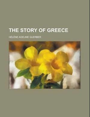 The Story of Greece af H. L. Ne Adeline Guerber, Helene Adeline Guerber, Hlne Adeline Guerber