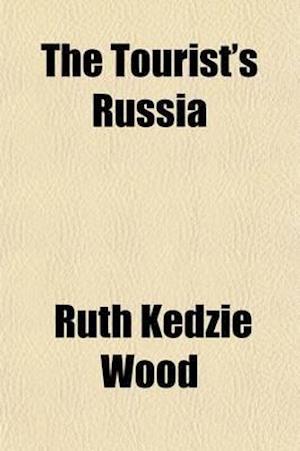 The Tourist's Russia af Ruth Kedzie Wood