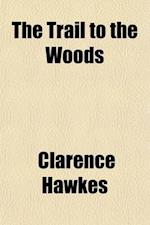 The Trail to the Woods af Clarence Hawkes