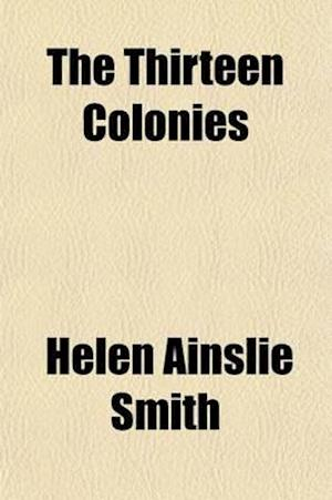 The Thirteen Colonies (Volume 1); Virginia, Massachusetts, New Hampshire, New York af Helen Ainslie Smith