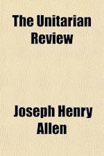 The Unitarian Review (Volume 27) af Joseph Henry Allen