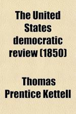 The United States Democratic Review (Volume 27) af Thomas Prentice Kettell