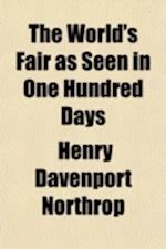 The World's Fair as Seen in One Hundred Days; Containing a Complete History of the World's Columbian Expositiondescription of Chicago, Its Wonderful B af Henry Davenport Northrop