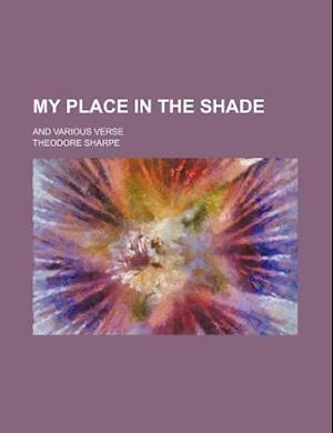 My Place in the Shade; And Various Verse af Theodore Sharpe
