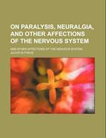 On Paralysis, Neuralgia, and Other Affections of the Nervous System; And Other Affections of the Nervous System af Julius Althaus