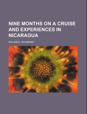 Nine Months on a Cruise and Experiences in Nicaragua af William E. Richmond