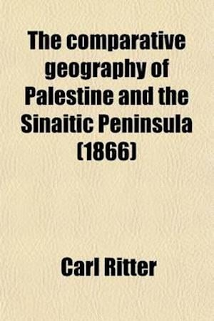 The Comparative Geography of Palestine and the Sinaitic Peninsula Volume 2 af Karl Ritter, Carl Ritter