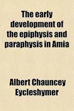 The Early Development of the Epiphysis and Paraphysis in Amia af Albert Chauncey Eycleshymer