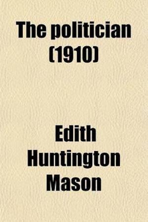 The Politician af Edith Huntington Mason