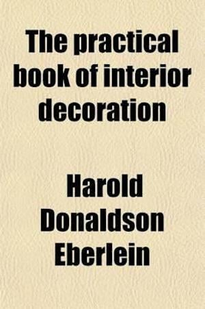 The Practical Book of Interior Decoration af Harold Donaldson Eberlein, Abbot Mcclure