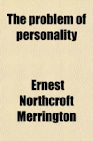 The Problem of Personality; A Critical & Constructive Study in the Light of Recent Thought af Ernest Northcroft Merrington
