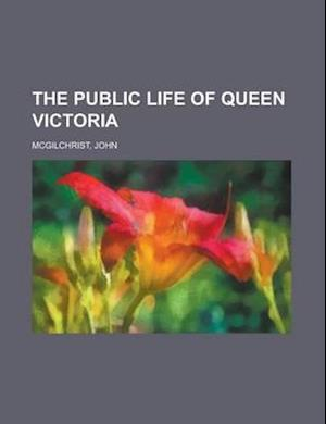 The Public Life of Queen Victoria af John Mcgilchrist