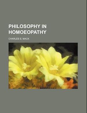 Philosophy in Homoeopathy af Charles S. Mack