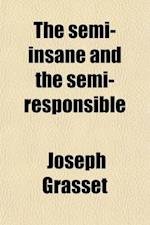 The Semi-Insane and the Semi-Responsible; (Demifous Et Demiresponsables) af Joseph Grasset