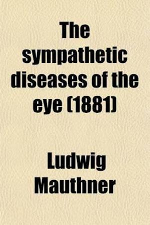 The Sympathetic Diseases of the Eye af Ludwig Mauthner