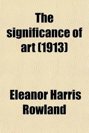 The Significance of Art; Studies in Analytical Esthetics af Eleanor Harris Rowland