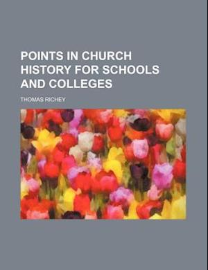 Points in Church History for Schools and Colleges af Thomas Richey