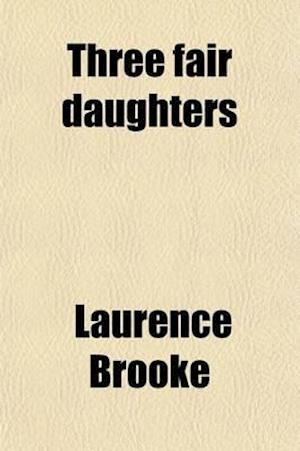Three Fair Daughters af Laurence Brooke