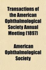 Transactions of the American Ophthalmological Society Annual Meeting (Volume 8) af American Ophthalmological Society