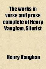 The Works in Verse and Prose Complete of Henry Vaughan, Silurist Volume 2 af Henry Vaughan