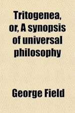 Tritogenea, Or, a Synopsis of Universal Philosophy af George Field