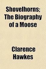 Shovelhorns; The Biography of a Moose af Clarence Hawkes