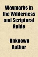 Waymarks in the Wilderness and Scriptural Guide (Volume 1) af James Inglis, Unknown Author