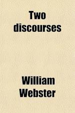 Two Discourses; I. on Prayer. II. on the Sacrament. to Which Are Added, a Sermon on the One Thing Needful af William Webster