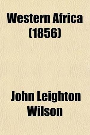 Western Africa; Its History, Condition, and Prospects af John Leighton Wilson